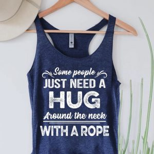Some People Just Need A Hug Around The Neck With A Rope T-Shirt