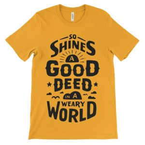 So Shines A Good Deed In A Weary World